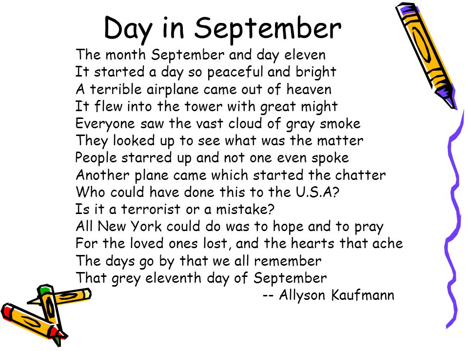 Day in September The month September and day eleven It started a day so peaceful and bright A terrible airplane came out of heaven It flew into the to