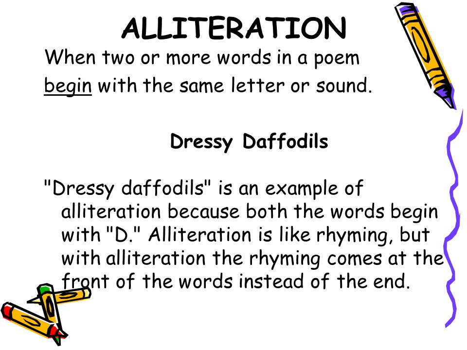 ALLITERATION When two or more words in a poem begin with the same letter or sound. Dressy Daffodils