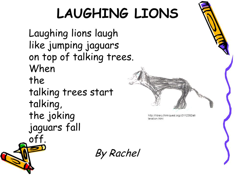 LAUGHING LIONS Laughing lions laugh like jumping jaguars on top of talking trees. When the talking trees start talking, the joking jaguars fall off. B