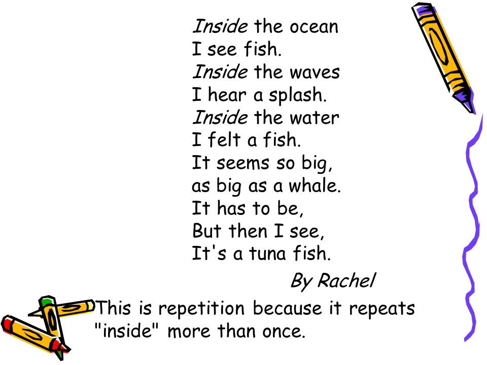 Inside the ocean I see fish. Inside the waves I hear a splash. Inside the water I felt a fish. It seems so big, as big as a whale. It has to be, But t