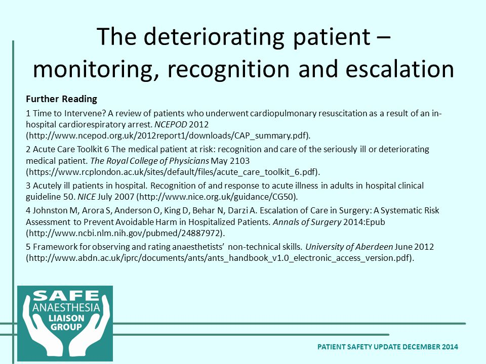 The deteriorating patient – monitoring, recognition and escalation PATIENT SAFETY UPDATE DECEMBER 2014 Further Reading 1 Time to Intervene? A review o