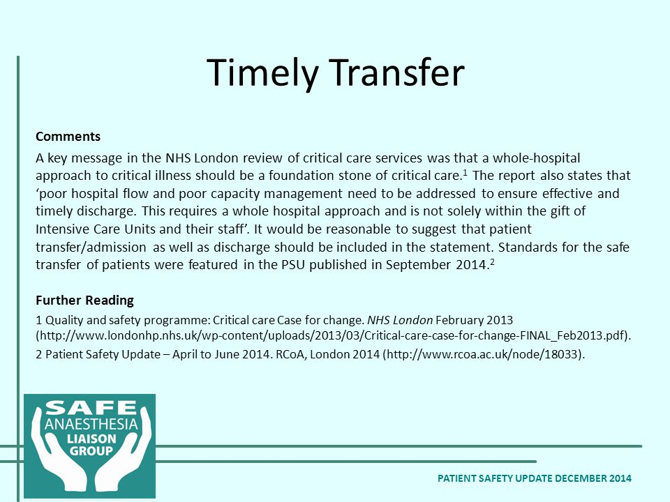 Timely Transfer PATIENT SAFETY UPDATE DECEMBER 2014 Comments A key message in the NHS London review of critical care services was that a whole-hospital approach to critical illness should be a foundation stone of critical care.