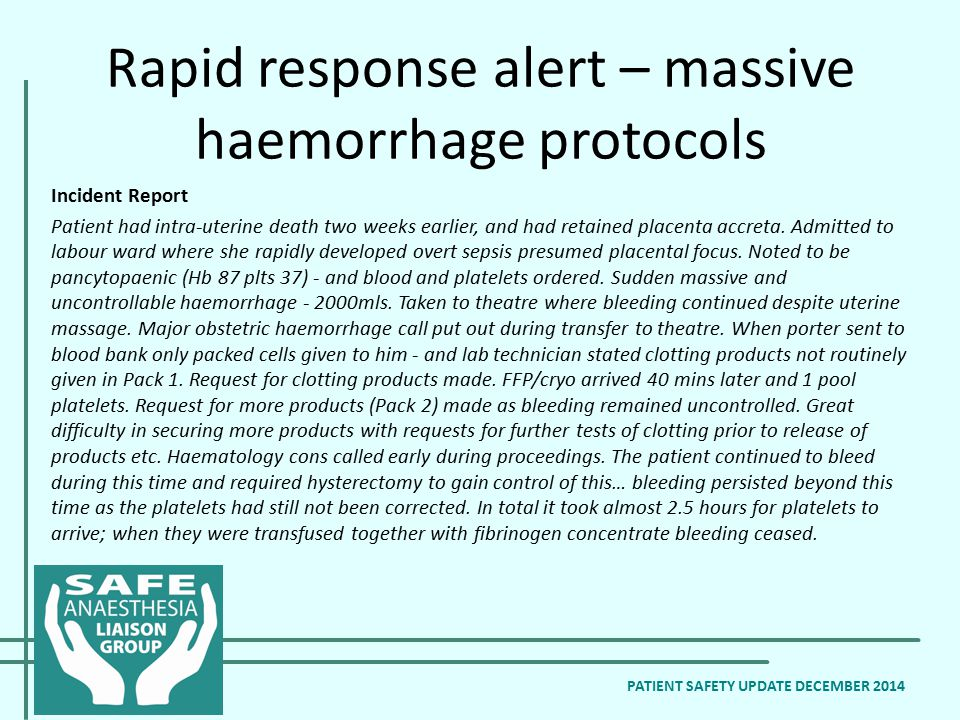 Rapid response alert – massive haemorrhage protocols PATIENT SAFETY UPDATE DECEMBER 2014 Incident Report Patient had intra-uterine death two weeks ear