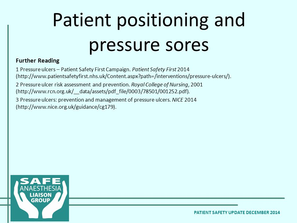 Patient positioning and pressure sores PATIENT SAFETY UPDATE DECEMBER 2014 Further Reading 1 Pressure ulcers – Patient Safety First Campaign. Patient