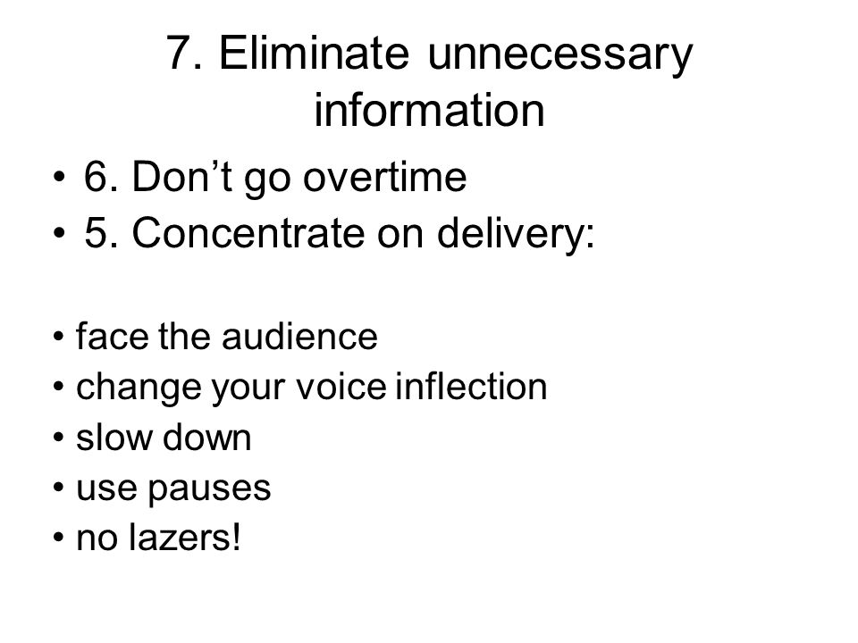 7. Eliminate unnecessary information 6. Don't go overtime 5.