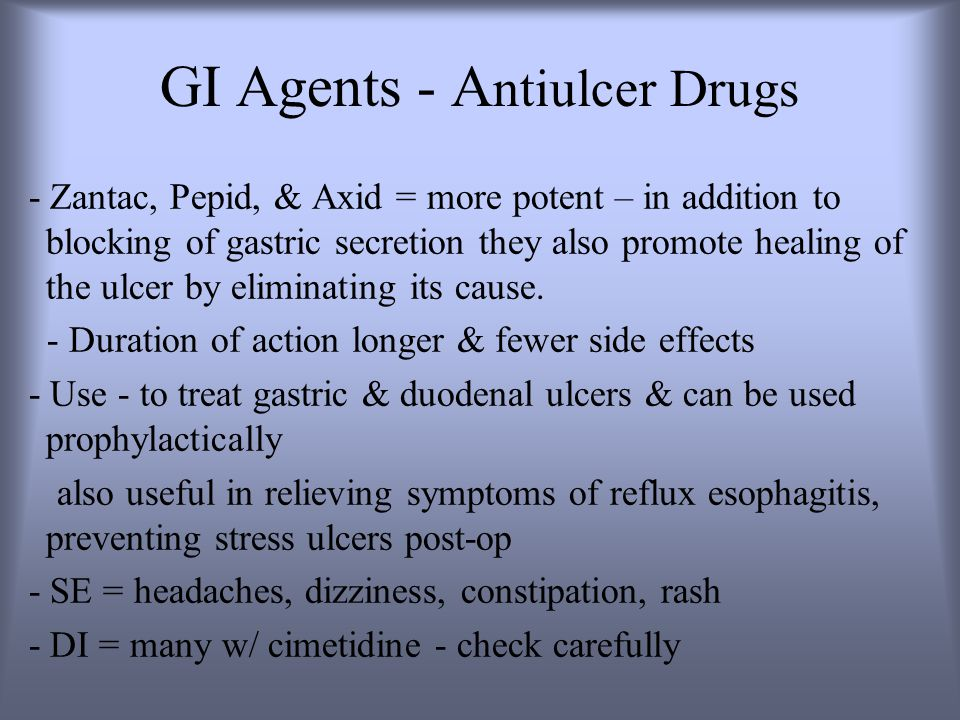 GI Agents - A ntiulcer Drugs - Zantac, Pepid, & Axid = more potent – in addition to blocking of gastric secretion they also promote healing of the ulcer by eliminating its cause.