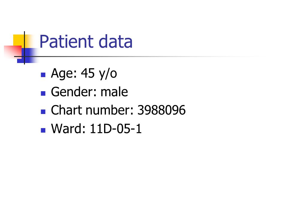 Patient data Age: 45 y/o Gender: male Chart number: 3988096 Ward: 11D-05-1