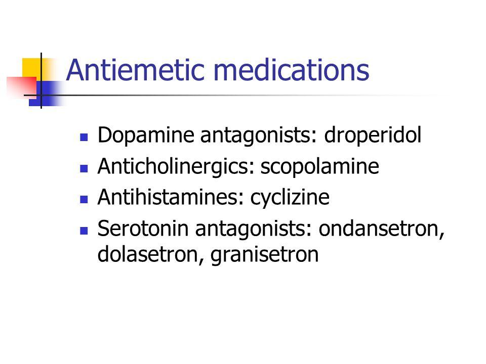 Dopamine antagonists: droperidol Anticholinergics: scopolamine Antihistamines: cyclizine Serotonin antagonists: ondansetron, dolasetron, granisetron A