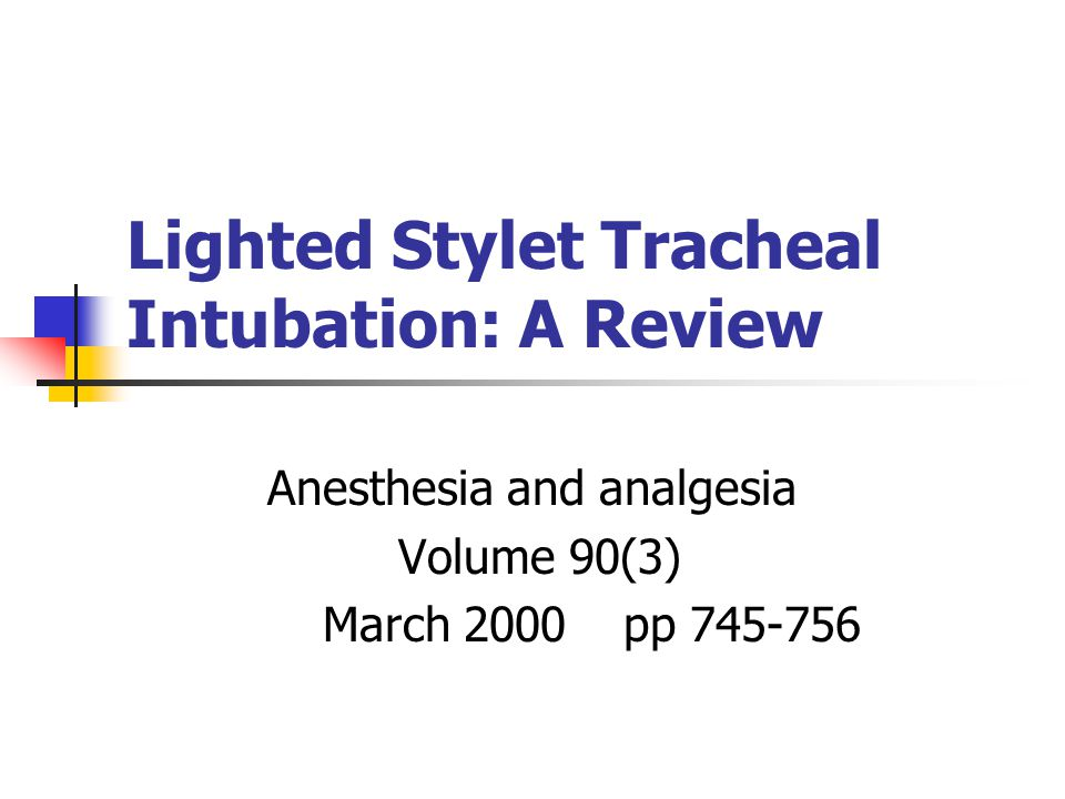 Lighted Stylet Tracheal Intubation: A Review Anesthesia and analgesia Volume 90(3) March 2000 pp 745-756