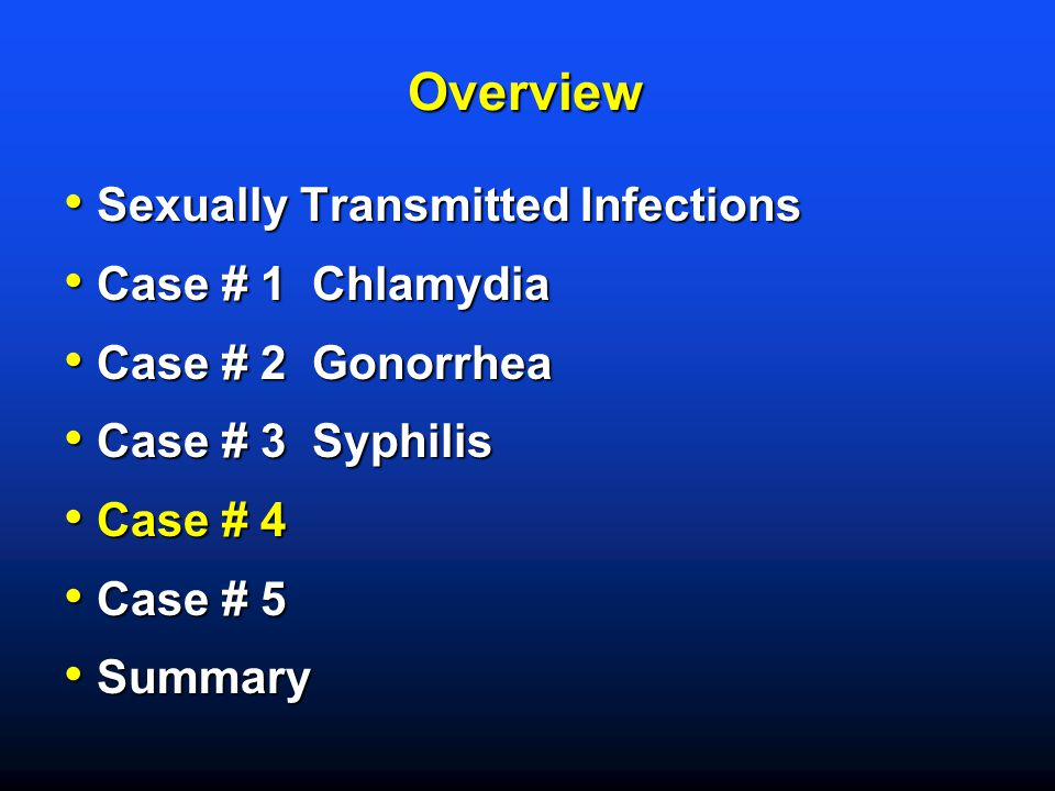 Overview Sexually Transmitted Infections Sexually Transmitted Infections Case # 1 Chlamydia Case # 1 Chlamydia Case # 2 Gonorrhea Case # 2 Gonorrhea C