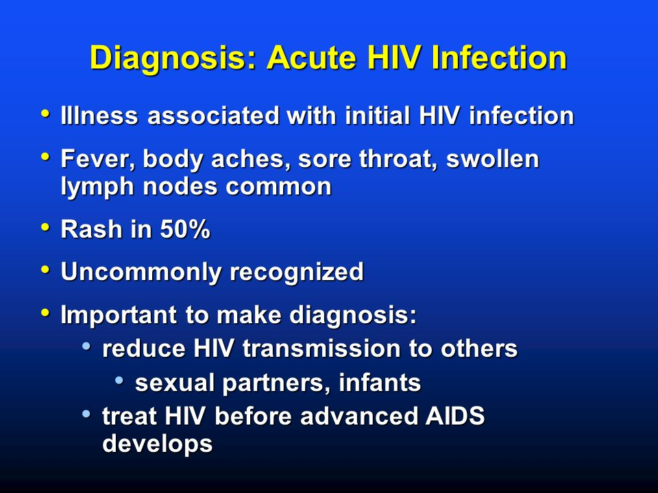 Diagnosis: Acute HIV Infection Illness associated with initial HIV infection Illness associated with initial HIV infection Fever, body aches, sore thr