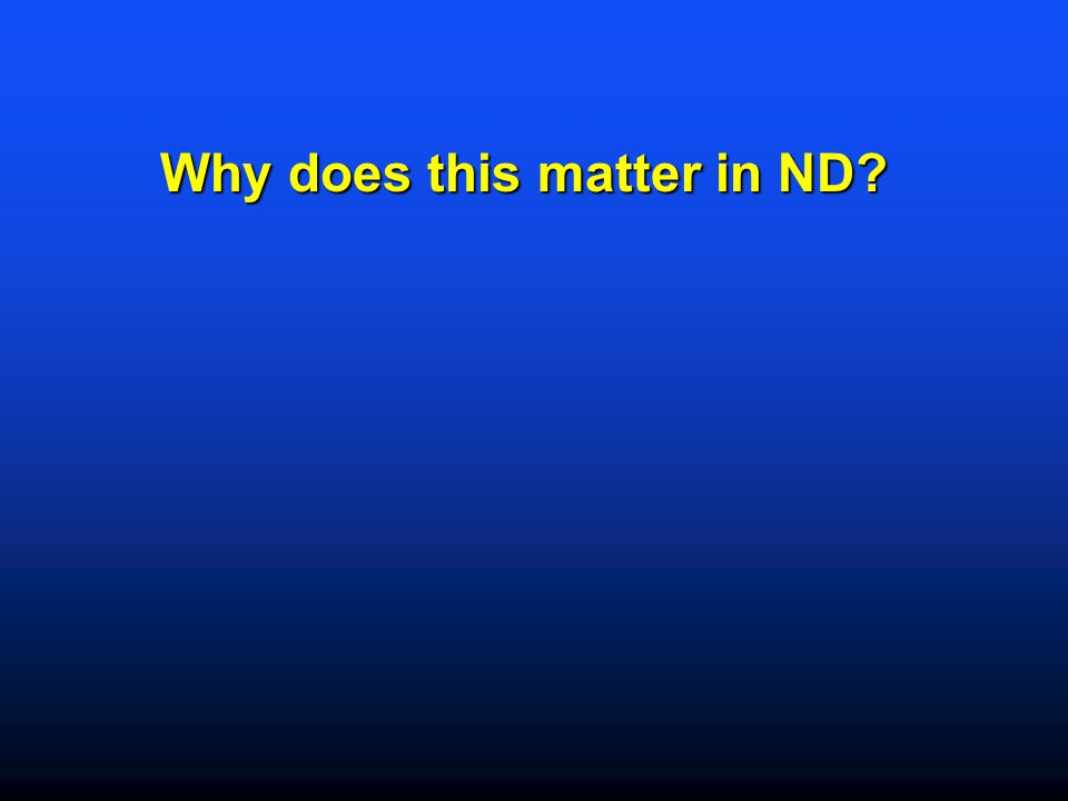 Why does this matter in ND?