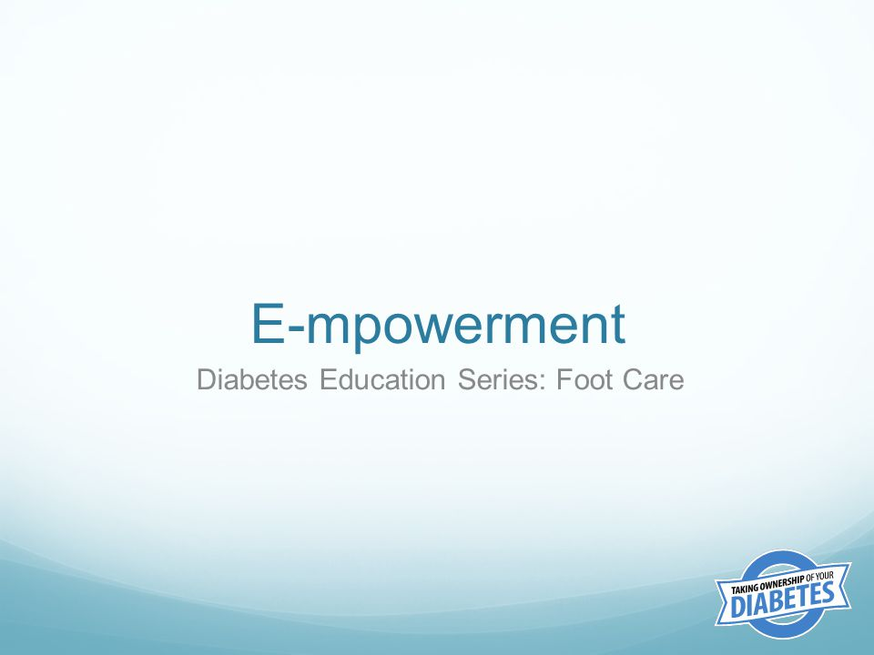 E-mpowerment Diabetes Education Series: Foot Care