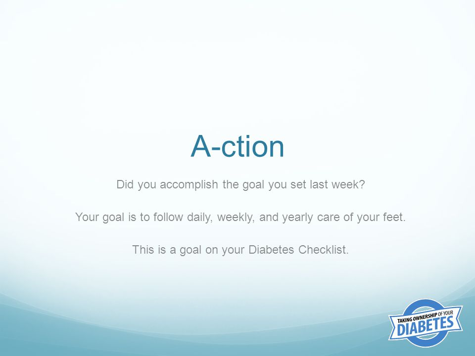 A-ction Did you accomplish the goal you set last week.