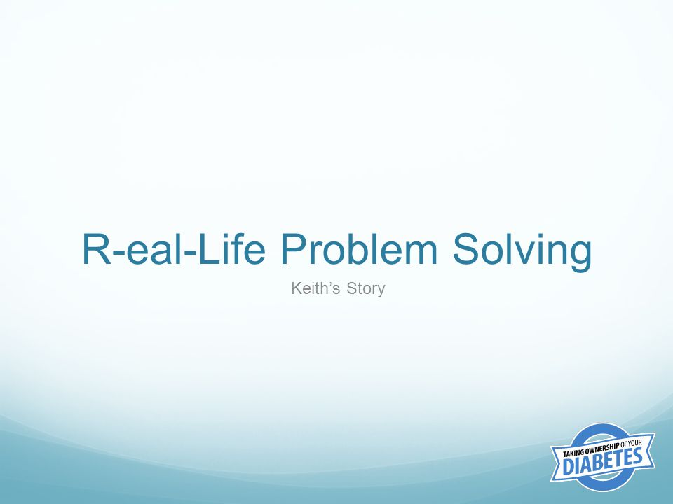R-eal-Life Problem Solving Keith's Story