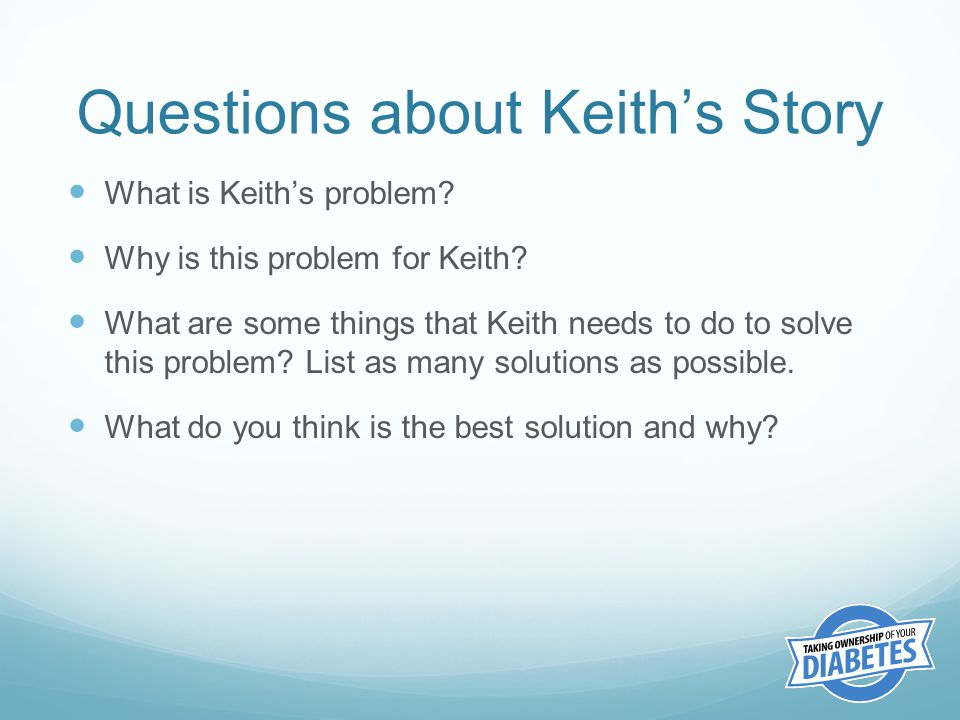 Questions about Keith's Story What is Keith's problem.