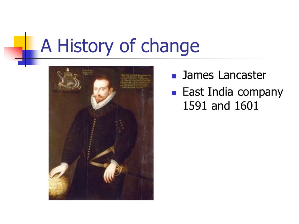 A History of change James Lancaster East India company 1591 and 1601