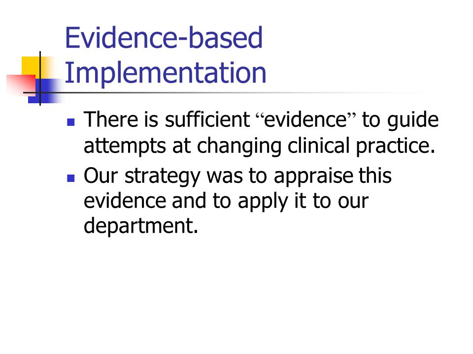 """Evidence-based Implementation There is sufficient """" evidence """" to guide attempts at changing clinical practice. Our strategy was to appraise this evid"""