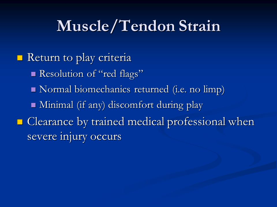 Muscle/Tendon Strain Return to play criteria Return to play criteria Resolution of red flags Resolution of red flags Normal biomechanics returned (i.e.