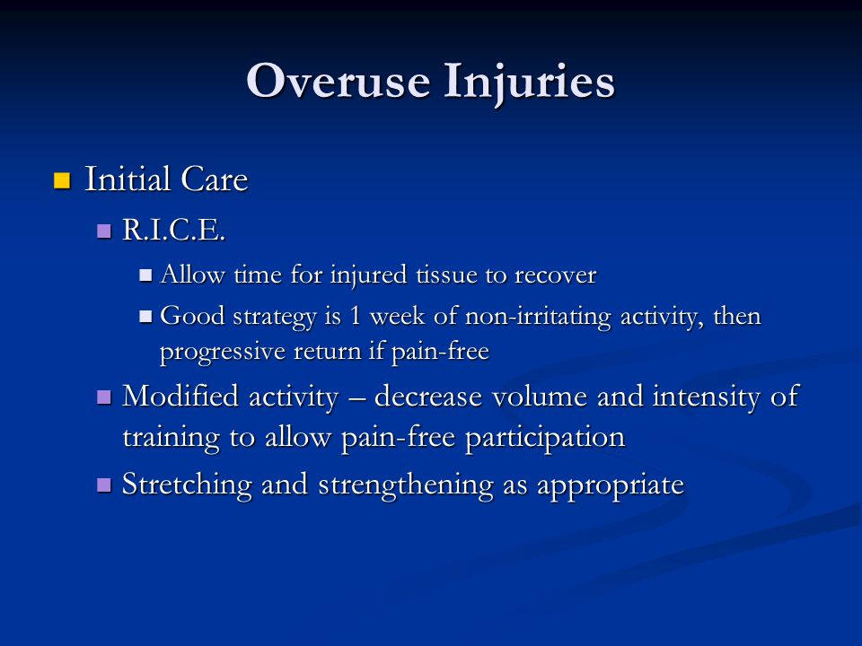 Overuse Injuries Initial Care Initial Care R.I.C.E.