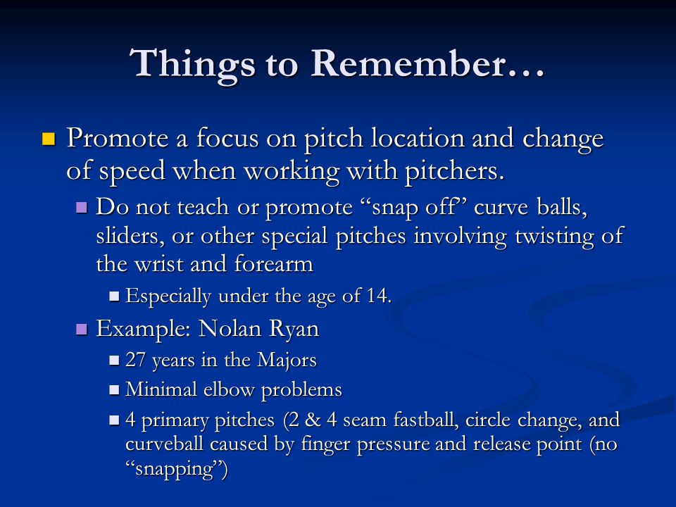 Things to Remember… Promote a focus on pitch location and change of speed when working with pitchers.