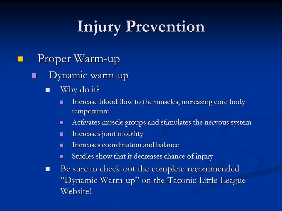 Injury Prevention Proper Warm-up Proper Warm-up Dynamic warm-up Dynamic warm-up Why do it.
