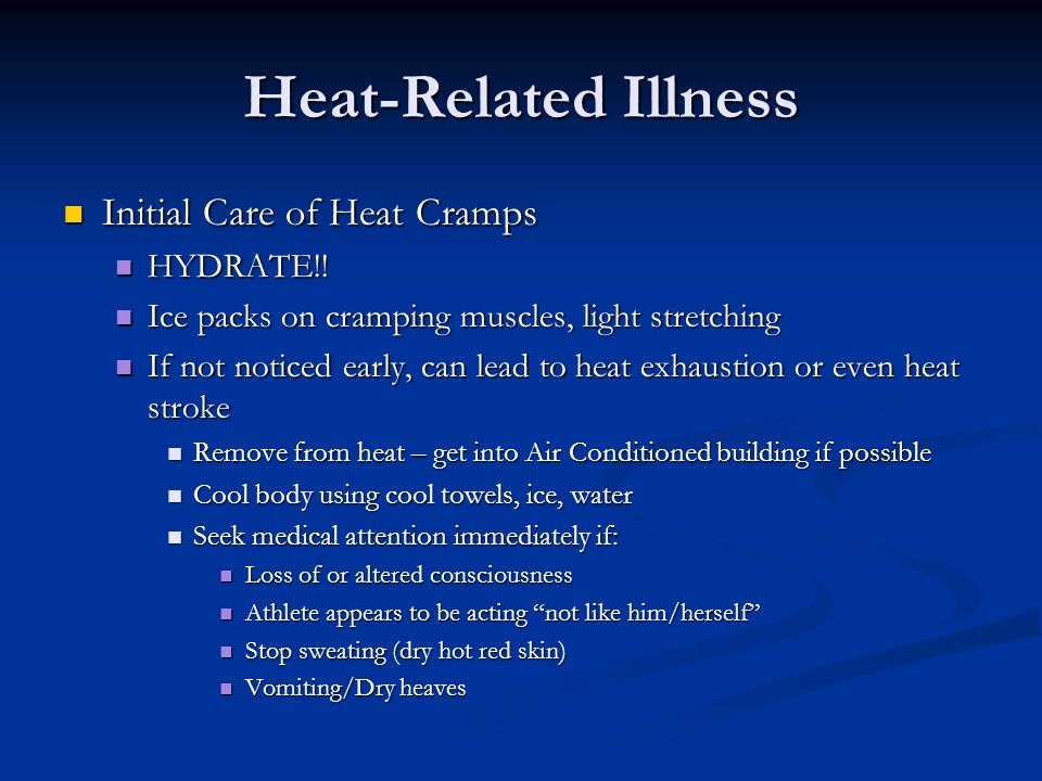 Heat-Related Illness Initial Care of Heat Cramps Initial Care of Heat Cramps HYDRATE!.