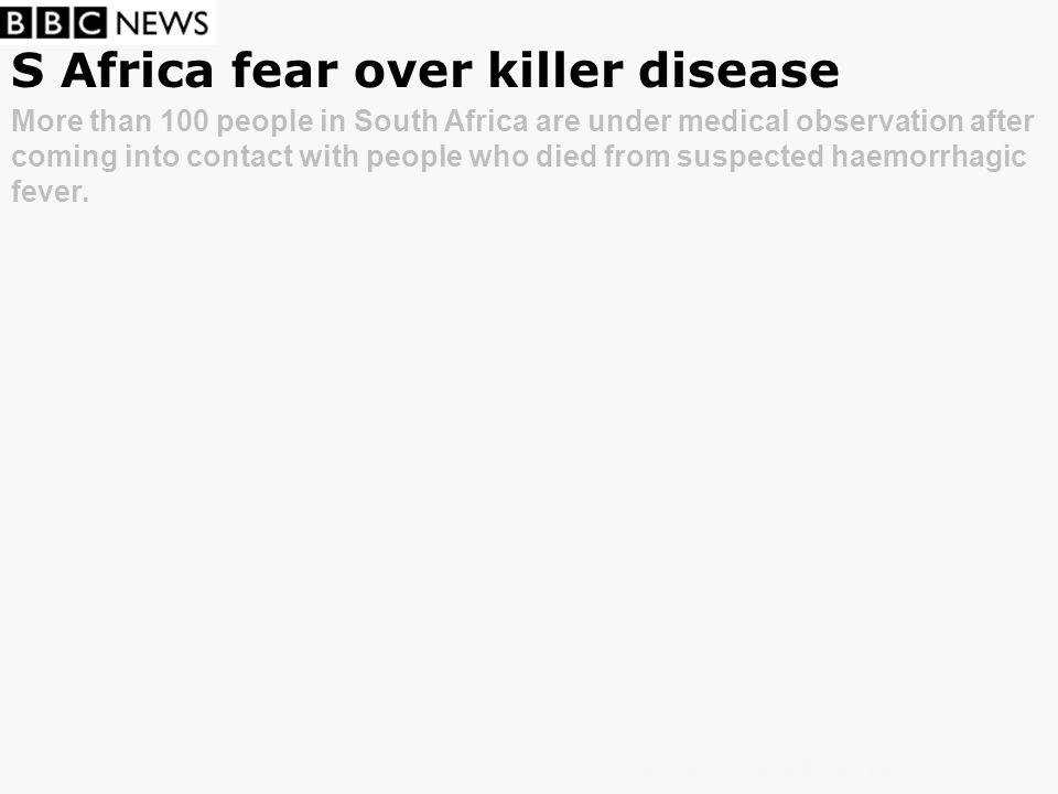 S Africa fear over killer disease More than 100 people in South Africa are under medical observation after coming into contact with people who died fr