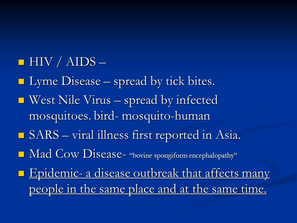 HIV / AIDS – HIV / AIDS – Lyme Disease – spread by tick bites. Lyme Disease – spread by tick bites. West Nile Virus – spread by infected mosquitoes. b