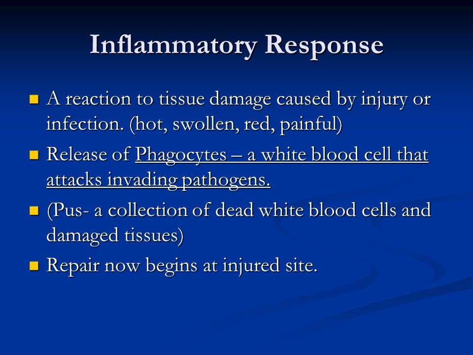 Inflammatory Response A reaction to tissue damage caused by injury or infection. (hot, swollen, red, painful) A reaction to tissue damage caused by in