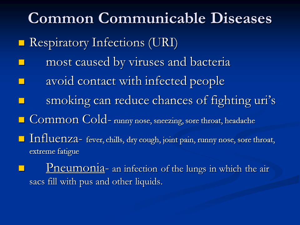 Common Communicable Diseases Respiratory Infections (URI) Respiratory Infections (URI) most caused by viruses and bacteria most caused by viruses and