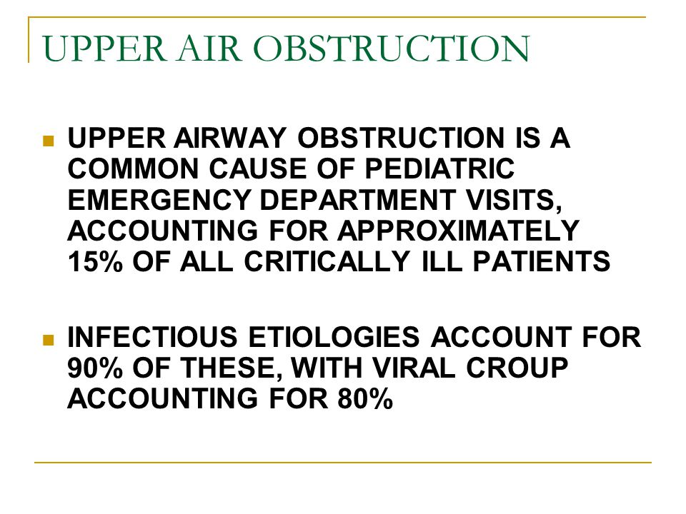 UPPER AIR OBSTRUCTION UPPER AIRWAY OBSTRUCTION IS A COMMON CAUSE OF PEDIATRIC EMERGENCY DEPARTMENT VISITS, ACCOUNTING FOR APPROXIMATELY 15% OF ALL CRI