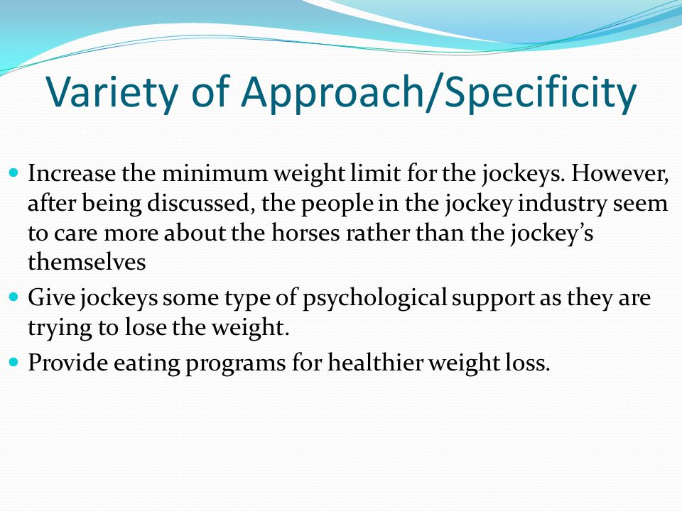 Variety of Approach/Specificity Increase the minimum weight limit for the jockeys.