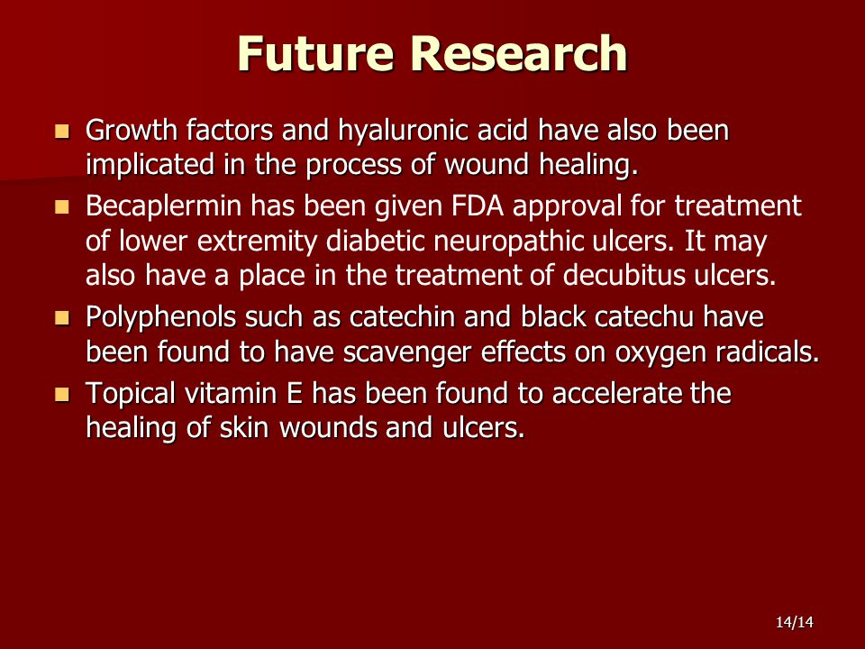 14/14 Future Research Growth factors and hyaluronic acid have also been implicated in the process of wound healing.