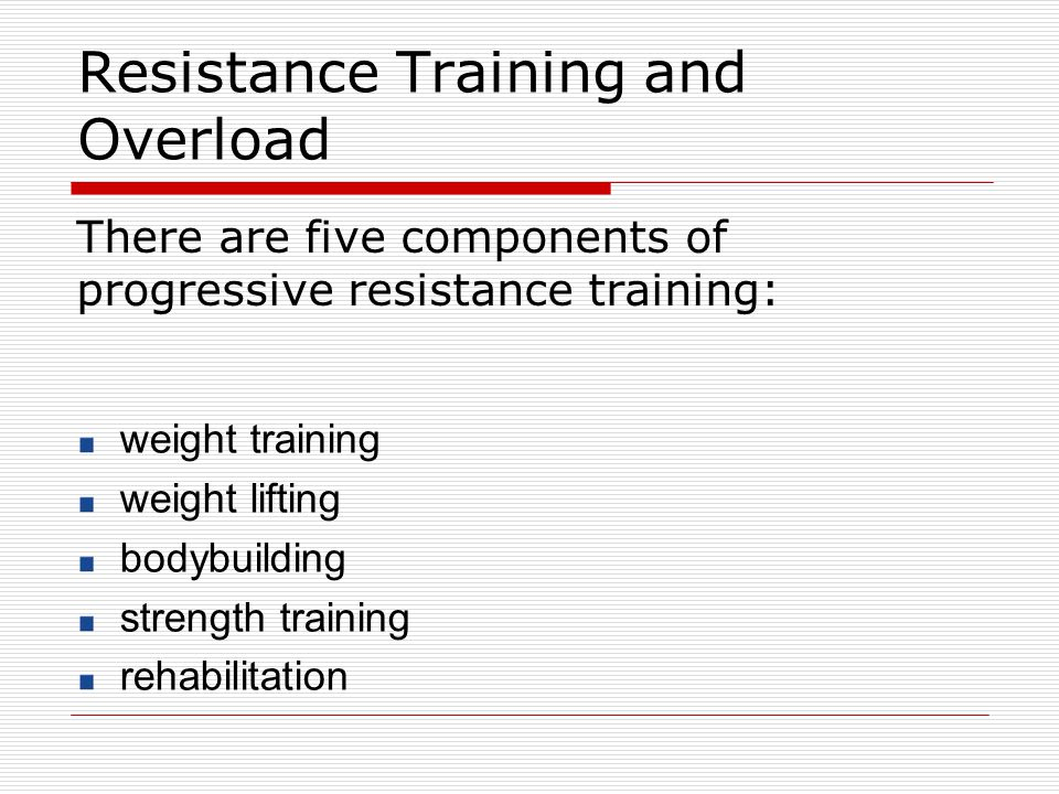 Resistance Training and Overload There are five components of progressive resistance training: weight training weight lifting bodybuilding strength tr