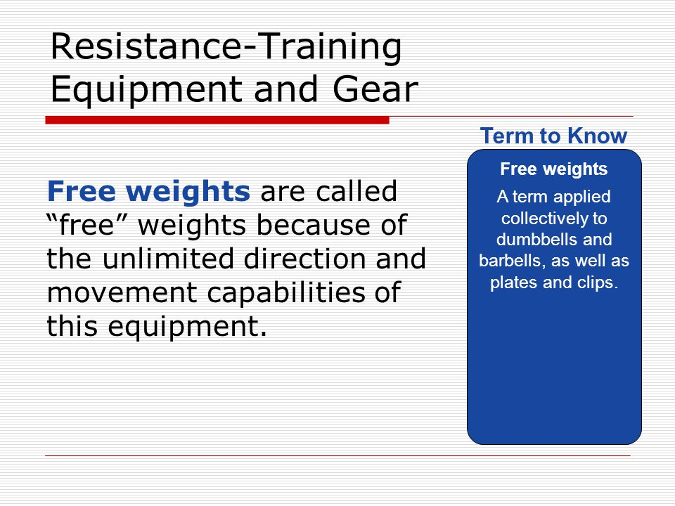 """Resistance-Training Equipment and Gear Free weights are called """"free"""" weights because of the unlimited direction and movement capabilities of this equ"""