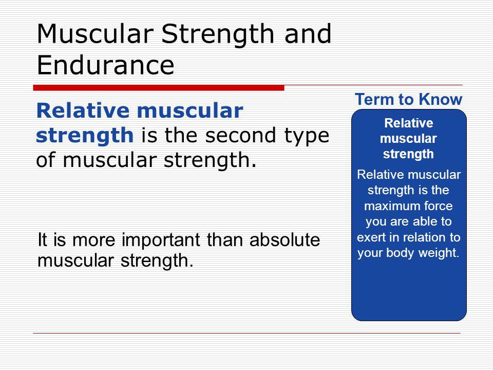 Muscular Strength and Endurance Relative muscular strength is the second type of muscular strength. Relative muscular strength Relative muscular stren