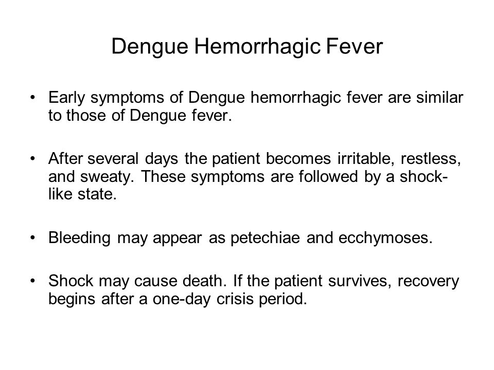 Dengue Hemorrhagic Fever Early symptoms of Dengue hemorrhagic fever are similar to those of Dengue fever.