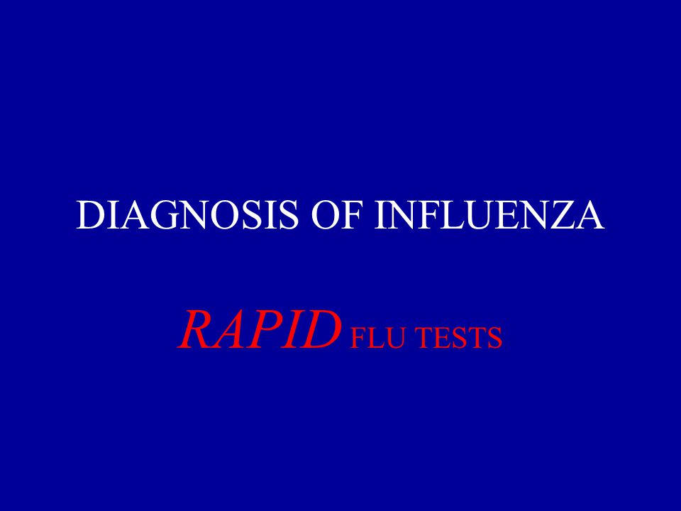 DIAGNOSIS OF INFLUENZA RAPID FLU TESTS