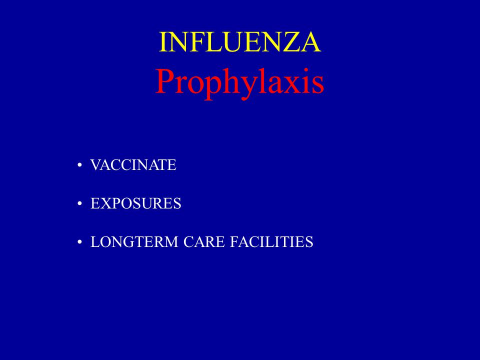 INFLUENZA Prophylaxis VACCINATE EXPOSURES LONGTERM CARE FACILITIES