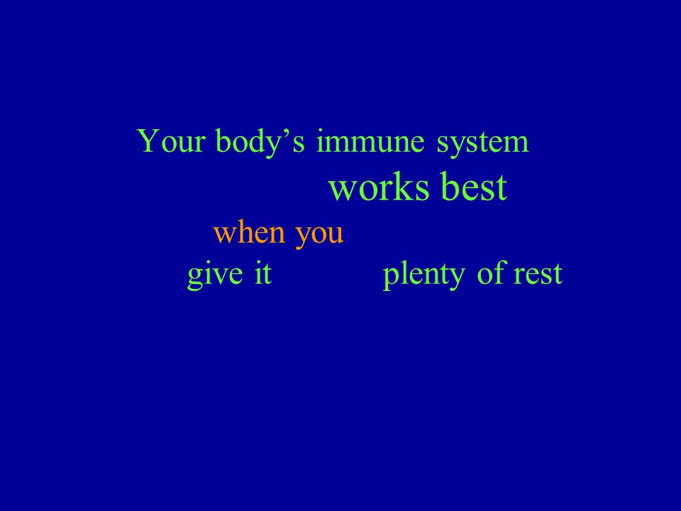Your body's immune system works best when you give it plenty of rest