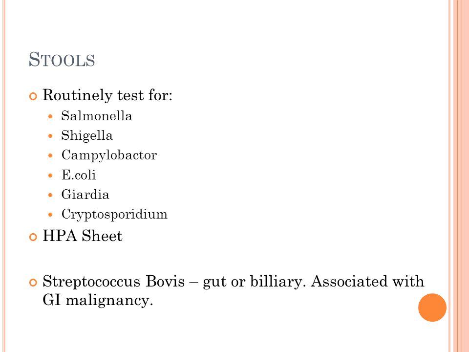 S TOOLS Routinely test for: Salmonella Shigella Campylobactor E.coli Giardia Cryptosporidium HPA Sheet Streptococcus Bovis – gut or billiary.