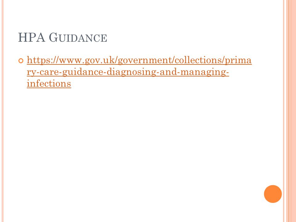 HPA G UIDANCE https://www.gov.uk/government/collections/prima ry-care-guidance-diagnosing-and-managing- infections