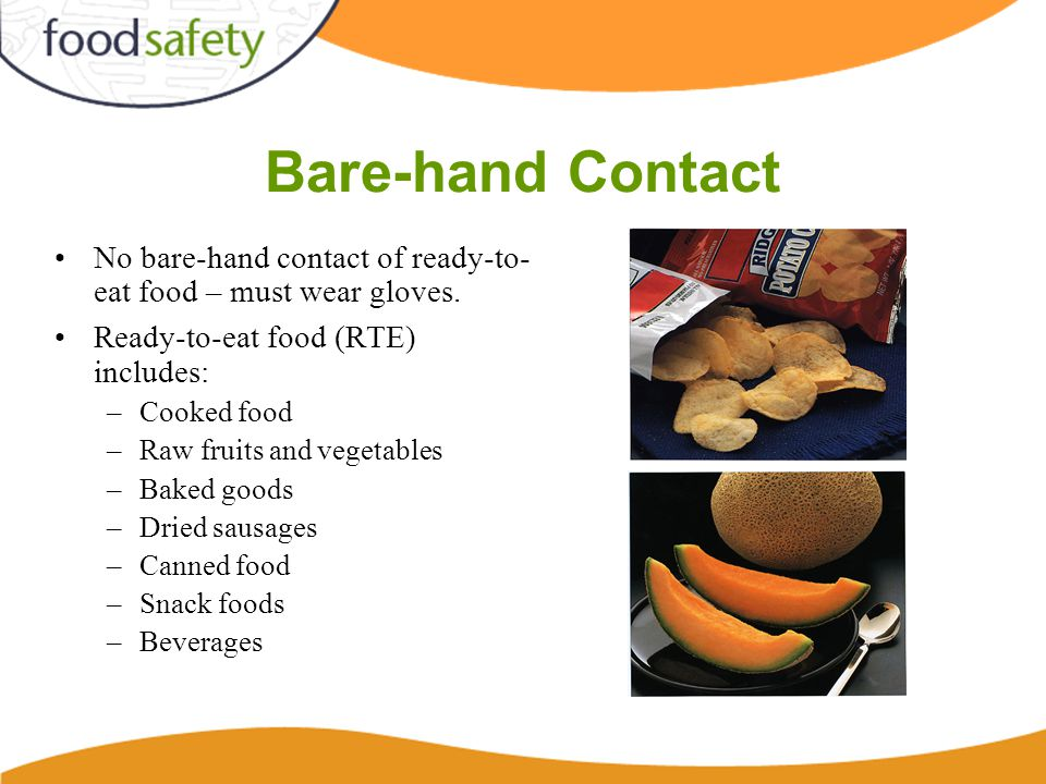 Bare-hand Contact No bare-hand contact of ready-to- eat food – must wear gloves.