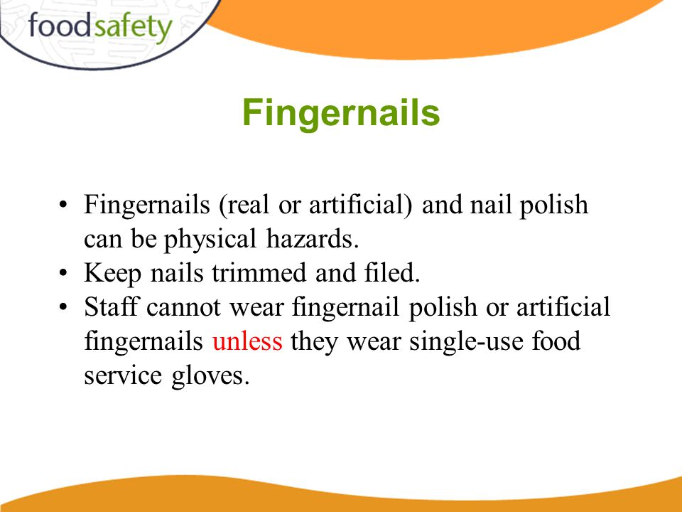 Fingernails Fingernails (real or artificial) and nail polish can be physical hazards.