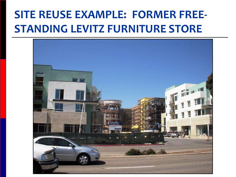 SITE REUSE EXAMPLE: FORMER FREE- STANDING LEVITZ FURNITURE STORE