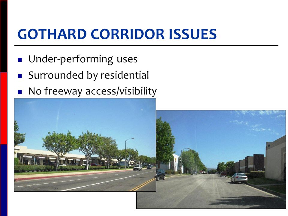 GOTHARD CORRIDOR ISSUES Under-performing uses Surrounded by residential No freeway access/visibility