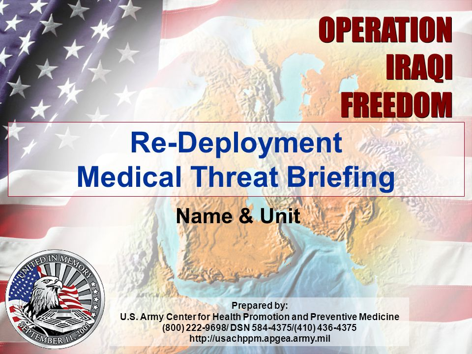 03.06 1 OPERATION IRAQI FREEDOM OPERATION IRAQI FREEDOM Re-Deployment Medical Threat Briefing Name & Unit Prepared by: U.S.