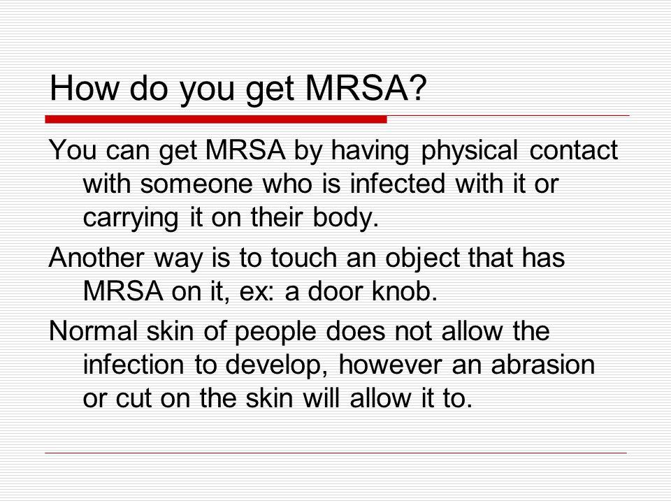 How do you get MRSA.