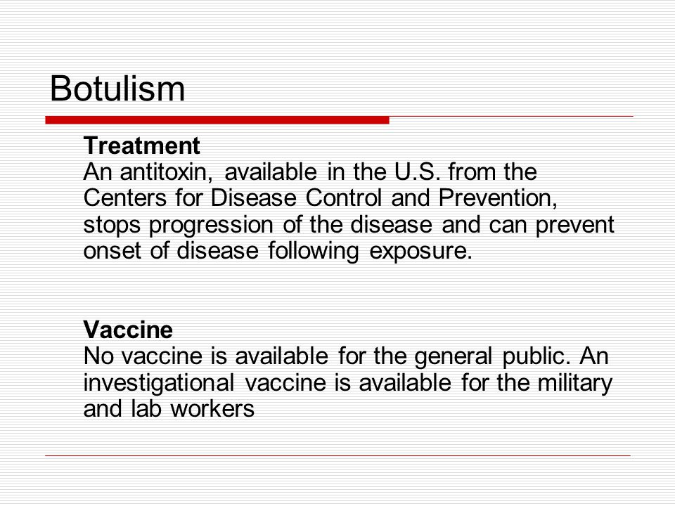 Botulism Treatment An antitoxin, available in the U.S.